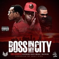 Boss in My City (feat. Beat King & Sauce Walka) — Sauce Walka, Beat KIng, King Hendricks