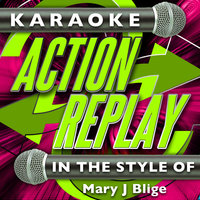 Karaoke Action Replay: In the Style of Mary J Blige — Karaoke Action Replay
