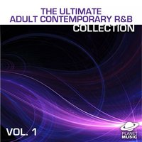 The Ultimate Adult Contemporary R&B Collection Volume 1 — The Hit Co.