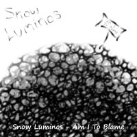 Am I To Blame — Snow Luminos
