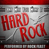 Any Way You Want It: Hard Rock — Rock Feast