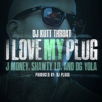 I Love My Plug (feat. Dg Yola, J Money & Shawty Lo) — Shawty Lo, DG Yola, J Money, DJ Kutt Throat