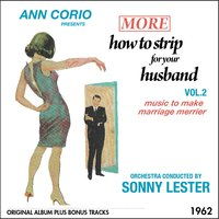 Ann Corio Presents More How to Strip for Your Husband — Sonny Lester and his Orchestra