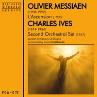 Messiaen: L'ascension  & Ives: Second Orchestral Set — Чарлз Айвз, Оливье Мессиан, London Symphony Orchestra, Leopold Stokowski