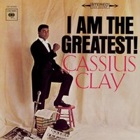 I Am The Greatest! — Cassius Clay