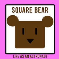 LIFE AS AN ASTRONAUT — SQUARE BEAR