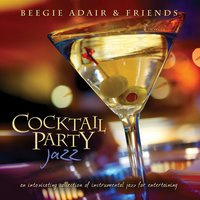 Cocktail Party Jazz: An Intoxicating Collection Of Instrumental Jazz For Entertaining — Beegie Adair, Denis Solee, Jack Jezzro, Beegie Adair & Friends