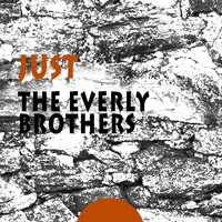 Just — The Everly Brothers