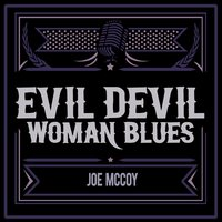 Evil Devil Woman Blues — Joe McCoy