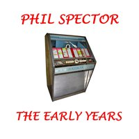 Phil Spector - The Early Years — Phil Spector