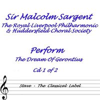 Dream Of Gerontius — Sir Malcolm Sargent, Huddersfield Choral Society, Sir Malcolm Sargent, Royal Liverpool Philharmonic & Huddersfield Choral Society, Royal Liverpool Philharmonic