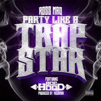Party Like a Trap Star (feat. Ace Hood) — Ross Maq