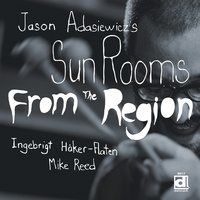 From the Region — Jason Adasiewicz's Sun Rooms