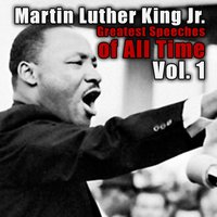 Greatest Speeches Of All Time Vol. 1 — Martin Luther King Jr.