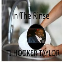 In the Rinse — T.J. Hooker Taylor