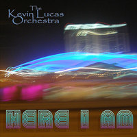 Here I Am — Kevin Lucas Orchestra