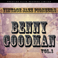 Vintage Jazz Pioneers - Benny Goodman, Vol. 1 — Benny Goodman