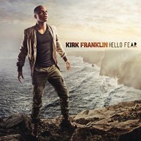 Hello Fear — Kirk Franklin