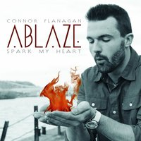 Ablaze (Spark My Heart) — Connor Flanagan