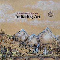 Imitating Art — Benjamin James Eastwood