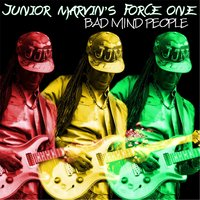 Bad Mind People — Junior Marvin's Force One