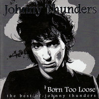 Born Too Loose (the best of) — Johnny Thunders