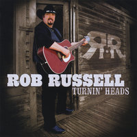 Turnin' Heads — Rob Russell