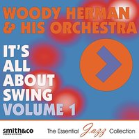 It's All About Swing, Vol. 1 — Woody Herman, Woody Herman Orchestra