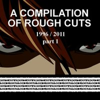 A Compilation of Rough Cuts — Various Rough Cut Artists
