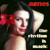 The Rhythm Is Magic — Agnes