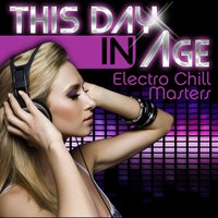 This Day in Age - Electro Chill Masters — Ambient Electric Co.