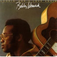 Lookin' For Love Again — Bobby Womack