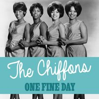 One Fine Day — The Chiffons