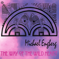 The Way of the Wild Heart — Michael Engberg