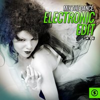 Mix the Dance: Electronic Edit, Vol. 3 — сборник