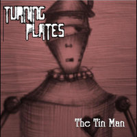 The Tin Man — Turning Plates