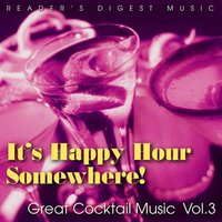 Reader's Digest Music: It's Happy Hour Somewhere! Great Cocktail Music, Vol. 3 — сборник