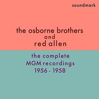 The Complete MGM Recordings 1956-1958 — The Osborne Brothers and Red Allen