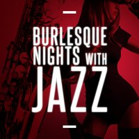 Burlesque Nights with Jazz — Cabaret Burlesque