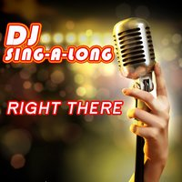 Right There — DJ Singalong