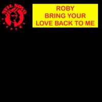 Bring Your Love Back to Me — Roby