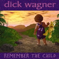 Remember The Child — Dick Wagner