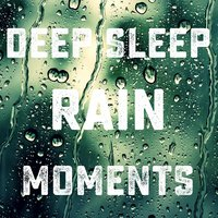 Deep Sleep Rain Moments (For Relaxation, Deep Sleep, Concentration and Wellness) — Rain for Deep Sleep