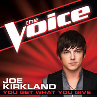You Get What You Give — Joe Kirkland
