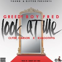 Look at Me — Clyde Carson, Greedy Boy Fred, KSmoothYG