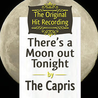 The Original Hit Recording - There's a Moon out tonight — The Capris