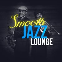 Smooth Jazz Lounge — Jazz Lounge, Chillout Lounge