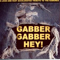 Gabber Gabber Hey - A Loud And Fast Accelerated Tribute To The Ramones — сборник
