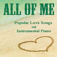 All of Me: Popular Love Songs on Instrumental Piano — The O'Neill Brothers Group