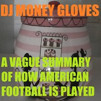 A Vague Summary of How American Football Is Played — DJ Money Gloves
